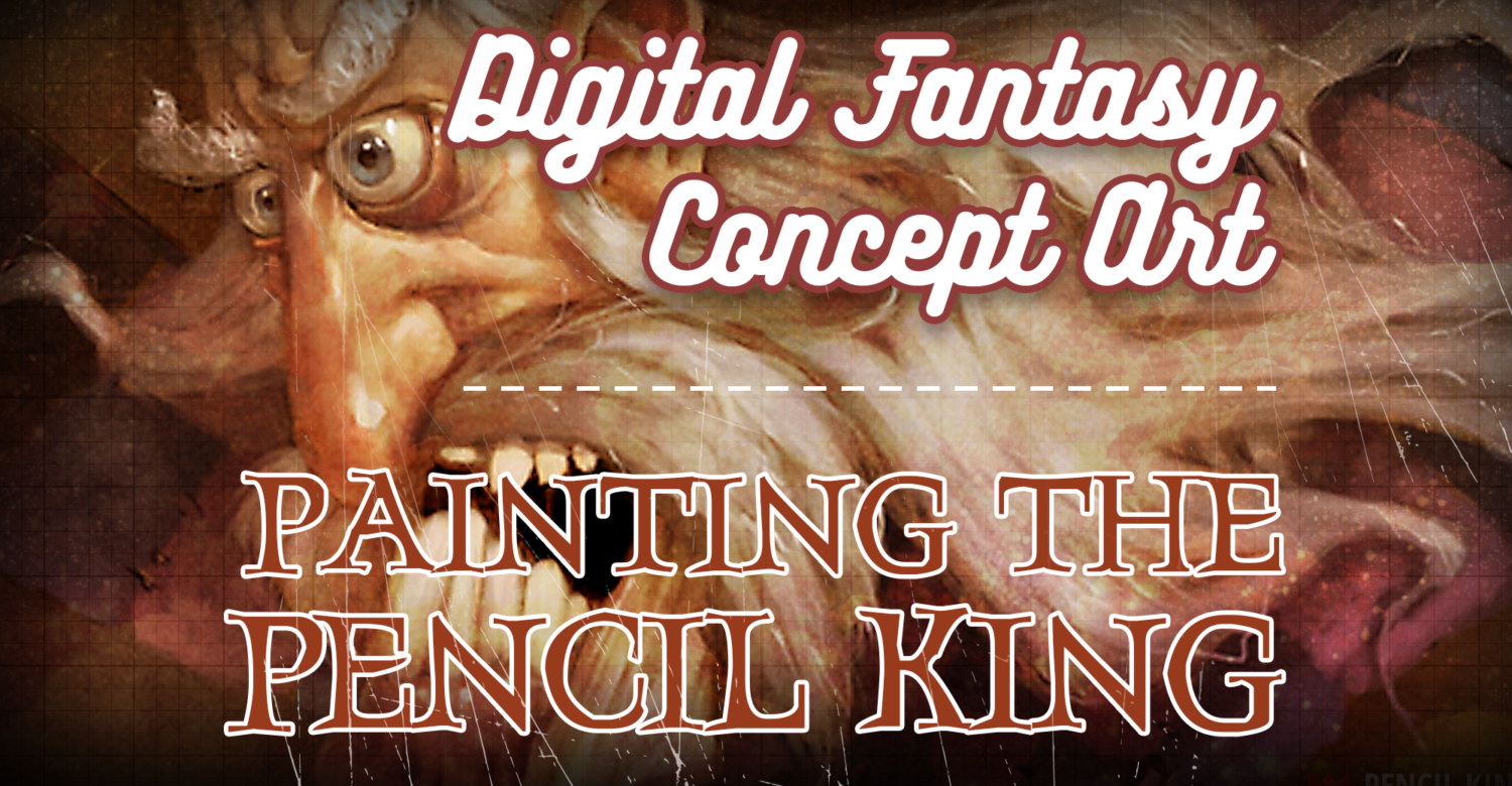 Digital Fantasy Concept Art: Painting the Pencil King