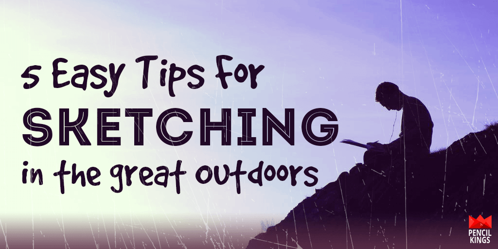5 Tips for Sketching Outdoors To Improve Your Art Skills 2 outdoor sketching tips