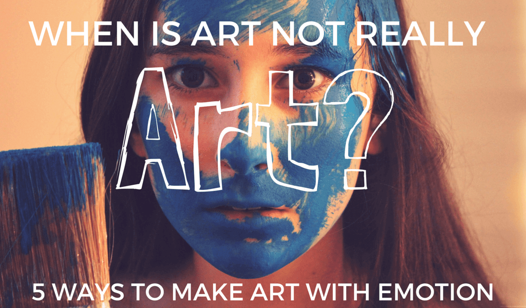 When Is Art Not Really Art? 5 Ways to Reject Perfection and Make Art With More Emotion 4 when is art not really art