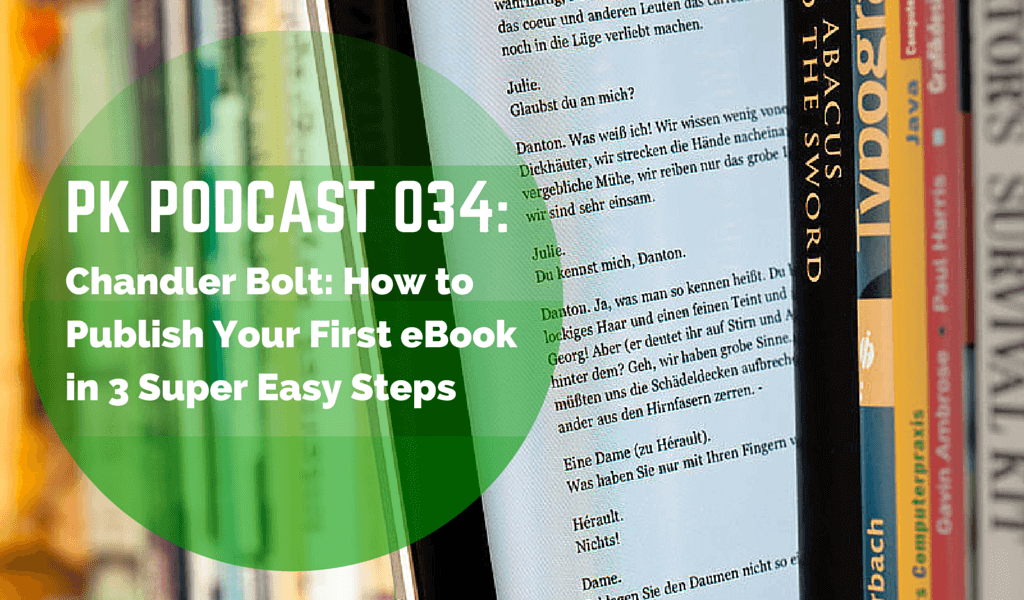 PK 034: Chandler Bolt on 3 Easy Steps For Publishing Your First eBook 2 034 podcast chandler bolt ebook pk