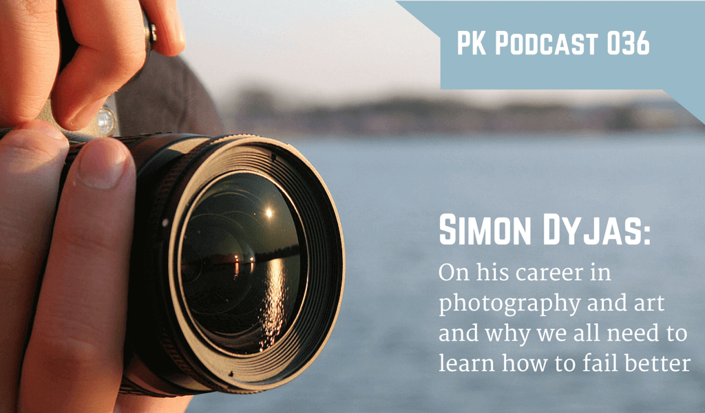 PK 036: Simon Dyjas on Photography, Art, And Why we All Need to Learn to Fail Better 2 036 Simon Dyjas  Podcast 01