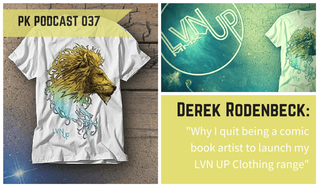 PK 037: Derek Rodenbeck on Swapping Comic Book Art for LVN UP Clothing 2 037 LVN Up Podcast SM Header