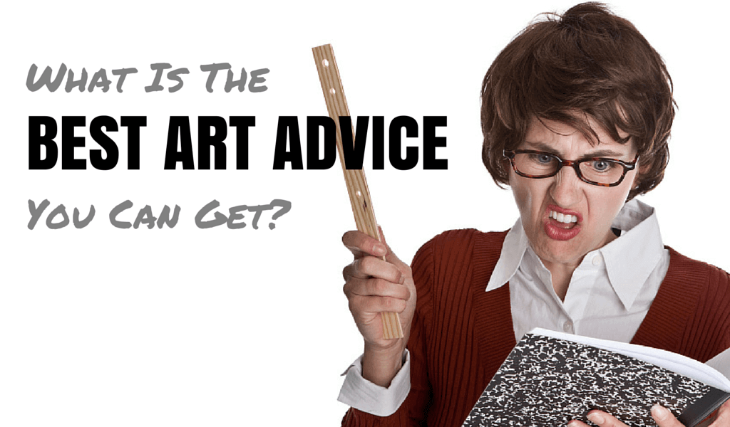 What's The Best Art Advice You Can Get? 2 best art advice