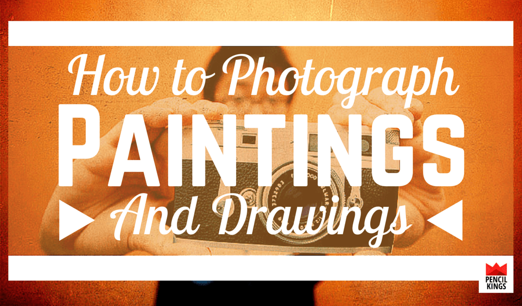 How to Photograph Paintings & Drawings for a Great Art Portfolio - 5 Awesome Tips for Artists 2 how to photograph paintings header