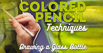 Colored Pencil Techniques: Drawing a Glass Bottle