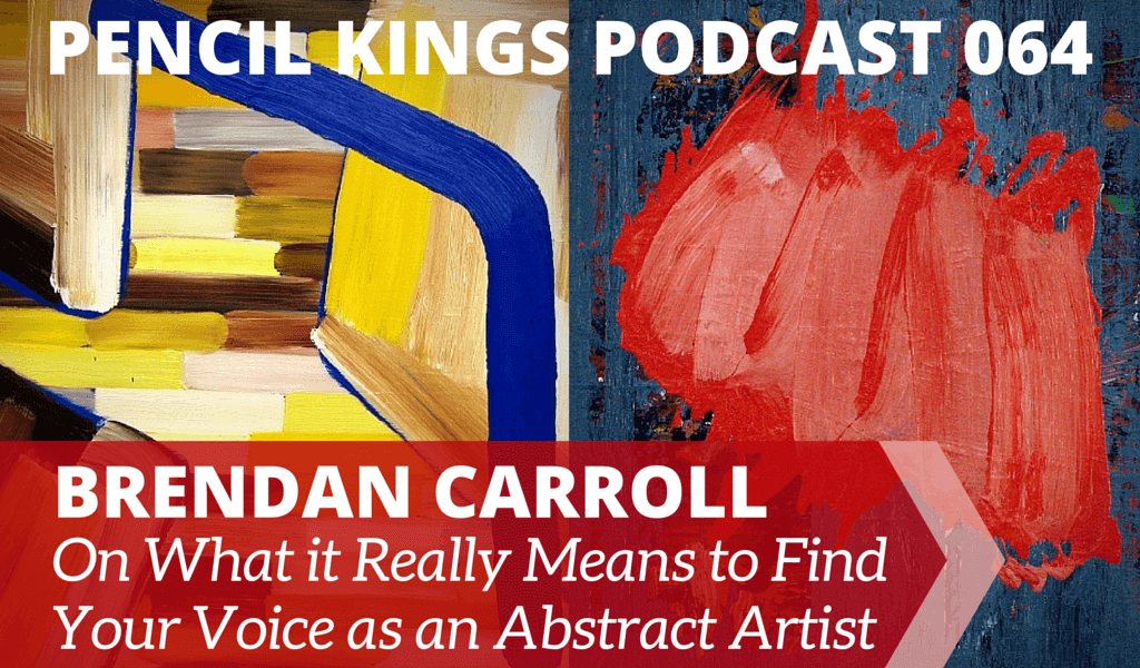 PK 064: Brendan Carroll on What it Really Means to Find Your Voice as an Abstract Artist 2 064 Brendan Caroll podcast 01