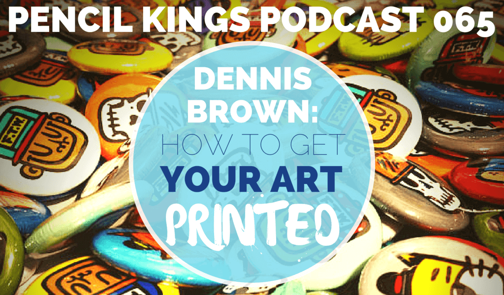 PK 065: Dennis Brown on How to Get Your Art Printed on Merchandise 2 065 Dennis Brown podcast 02