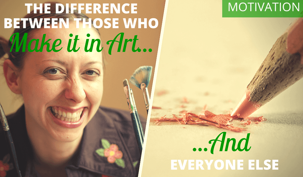 The Big Difference Between Those Who Make it in Art...And Everyone Else 5 BLOG The Difference between...