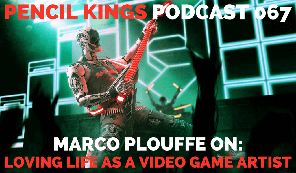 PK 067: Marco Plouffe on Loving Life as a Video Game Artist 2 067 PENCIL KINGS PODCAST 067