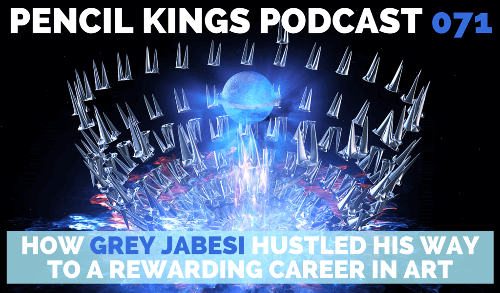 PK 071: How Grey Jabesi Hustled His Way to a Rewarding Career as an Artist 2 071 PENCIL KINGS PODCAST 071