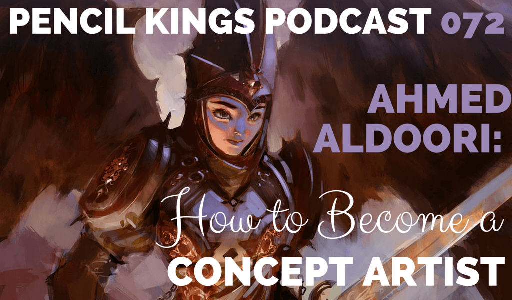 PK 072: Ahmed Aldoori on How to Become a Concept Artist 2 072 PENCIL KINGS PODCAST 072