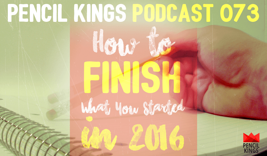 PK 073: Mitch Bowler on How to Finish What You Started as an Artist in 2016 2 073 How to finish what you start in 2016 pencil kings