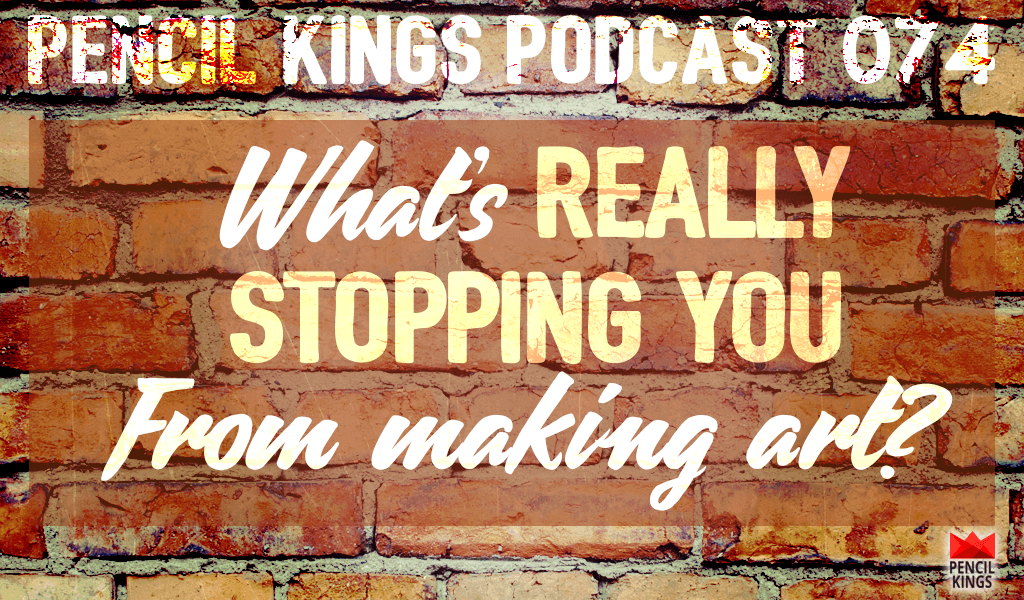 PK 074: What's Really Stopping You From Making Art? 2 074 PK 074 podcast