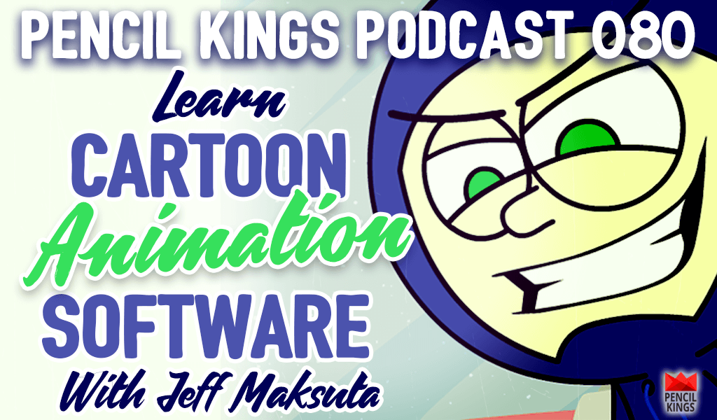 PK 080: Learn Cartoon Animation Software With Jeff Maksuta 2 080 learn cartoon animation software pencil kings