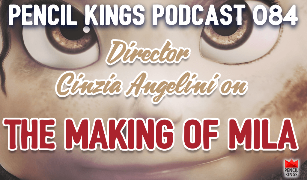 PK 084: Cinzia Angelini on Making the Mila Film – an Incredible New CG Animated Short 2 084 making of mila film pencil kings