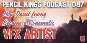 087-cinematic-vfx-artist-david-luong-pencil-kings-podcast-fb-tw 1 087 cinematic vfx artist david luong pencil kings podcast fb tw
