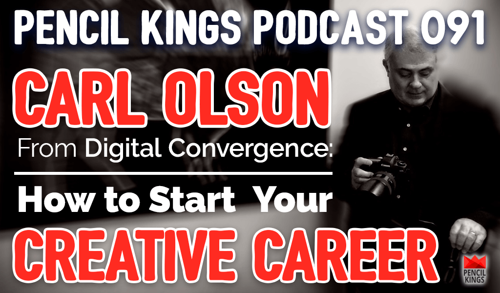 PK 091: Creative Career Advice from Carl Olson at Digital Convergence 2 pk 091 creative career advice digital convergence podcast pencil kings