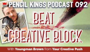 pk_092_beat-creative-block-your-creative-push-podcast-pencil-kings 3 pk 092 beat creative block your creative push podcast pencil kings
