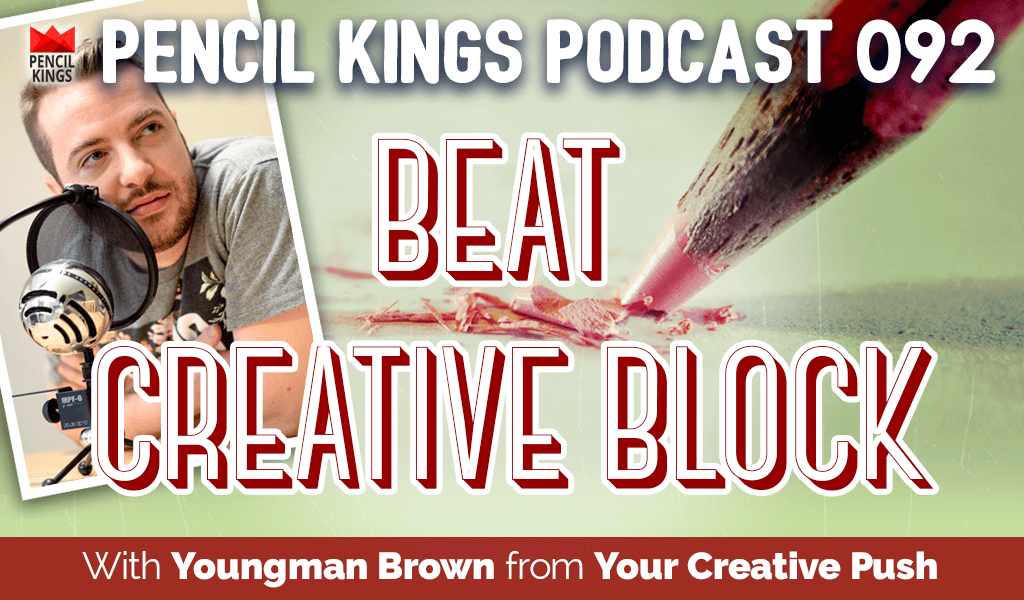 PK 092: Beat Creative Block With Youngman Brown From Your Creative Push 2 pk 092 beat creative block your creative push podcast pencil kings