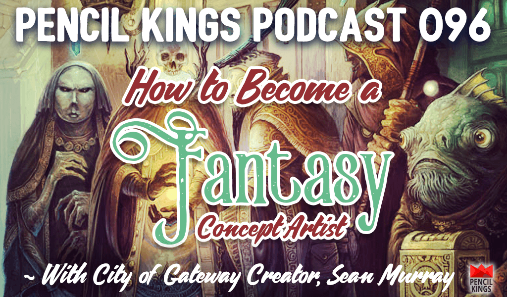 PK 096: How to Become a Fantasy Concept Artist With Gateway Creator, Sean Murray 2 pk 096 how to become a fantasy concept artist pencilkings