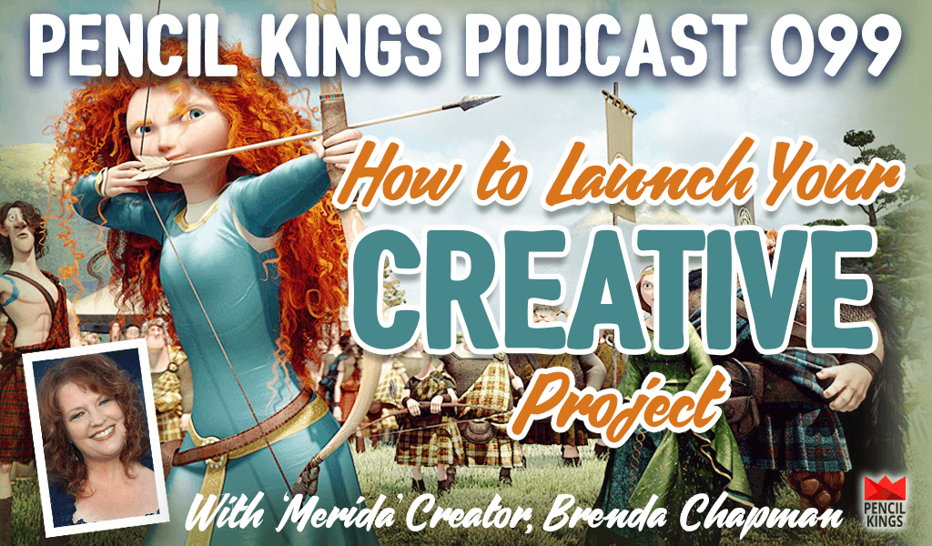 PK 099: How to Launch Your Creative Project - With Merida Creator, Brenda Chapman 2 pk 099 how to launch your creative project brenda chapman pencilkings