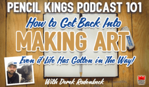 pk_101_how-to-get-back-into-making-art-pencil-kings-podcast 3 pk 101 how to get back into making art pencil kings podcast