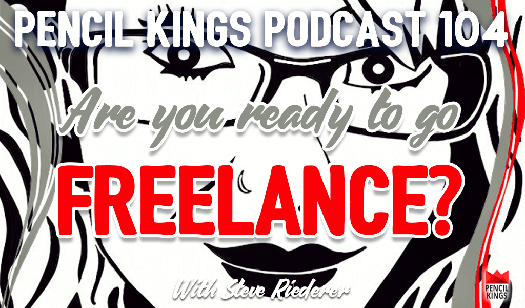 PK 104: Are you Ready to go Freelance? Why Steve Riederer Quit a Full-time Career for art 2 pk 104 are you ready to go freelance pencil kings podcast pk