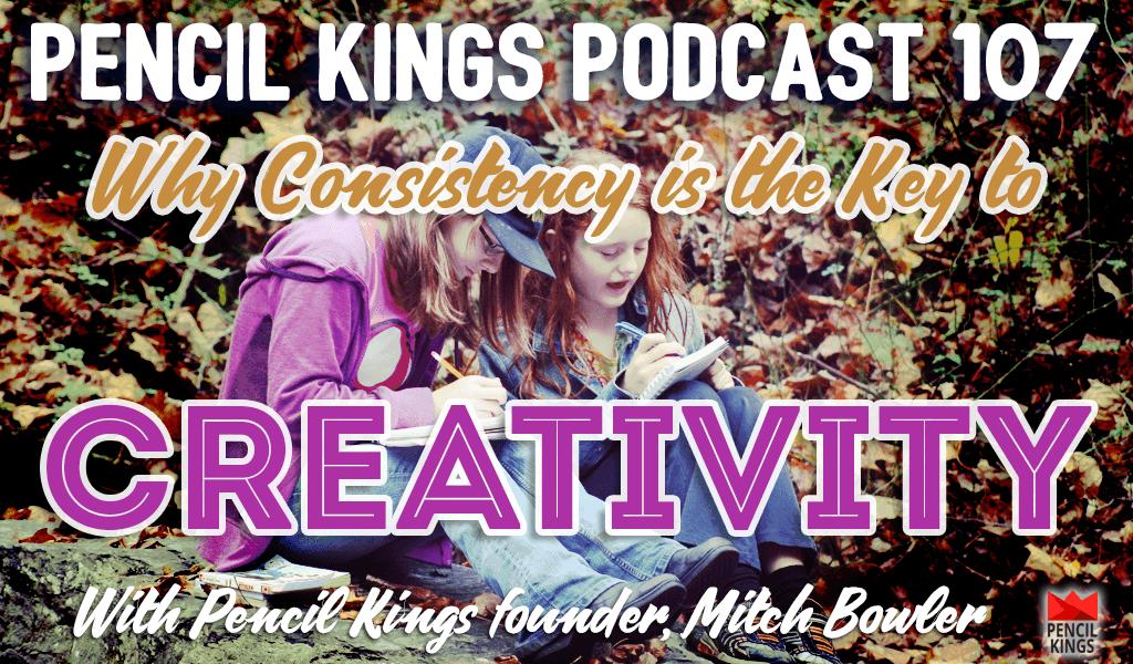 consistency-creativity-pencil-kings-podcast-pk
