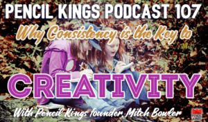 pk_107_consistency-creativity-pencil-kings-podcast-pk 3 pk 107 consistency creativity pencil kings podcast pk