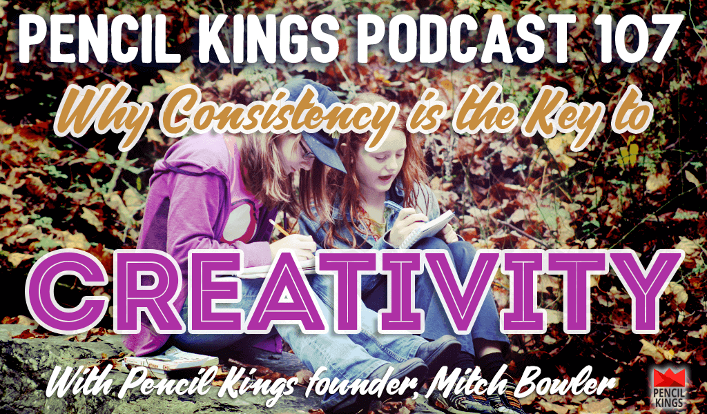 PK 107: How to be More Creative - 4 Effective Techniques to Help You Stay Consistent 2 pk 107 consistency creativity pencil kings podcast pk