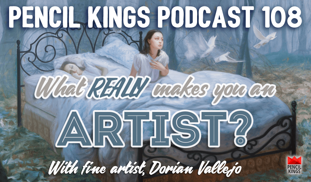 PK 108: What Makes You An Artist? Dorian Vallejo Explains How to Follow Your Passion 2 pk 108 what makes you an artist pencil kings podcast pk v2