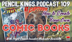pk_109_how-to-create-your-own-comic-books-pencil-kings-podcast-pk 3 pk 109 how to create your own comic books pencil kings podcast pk
