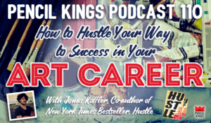 pk_110_how-to-hustle-in-your-art-career-pencil-kings-podcast-pk 1 pk 110 how to hustle in your art career pencil kings podcast pk