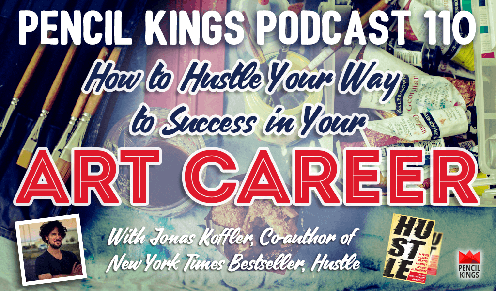 PK 110: How to Hustle in Your Art Career - Interview With Jonas Koffler, Co-author of Hustle 2 pk 110 how to hustle in your art career pencil kings podcast pk