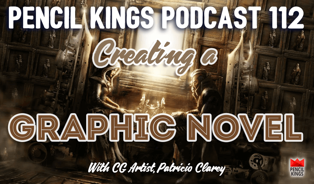 PK 112: Creating a Graphic Novel and Finding Time for Art - Interview With Patricio Clarey 2 pk 112 creating a graphic novel pencil kings podcast pk