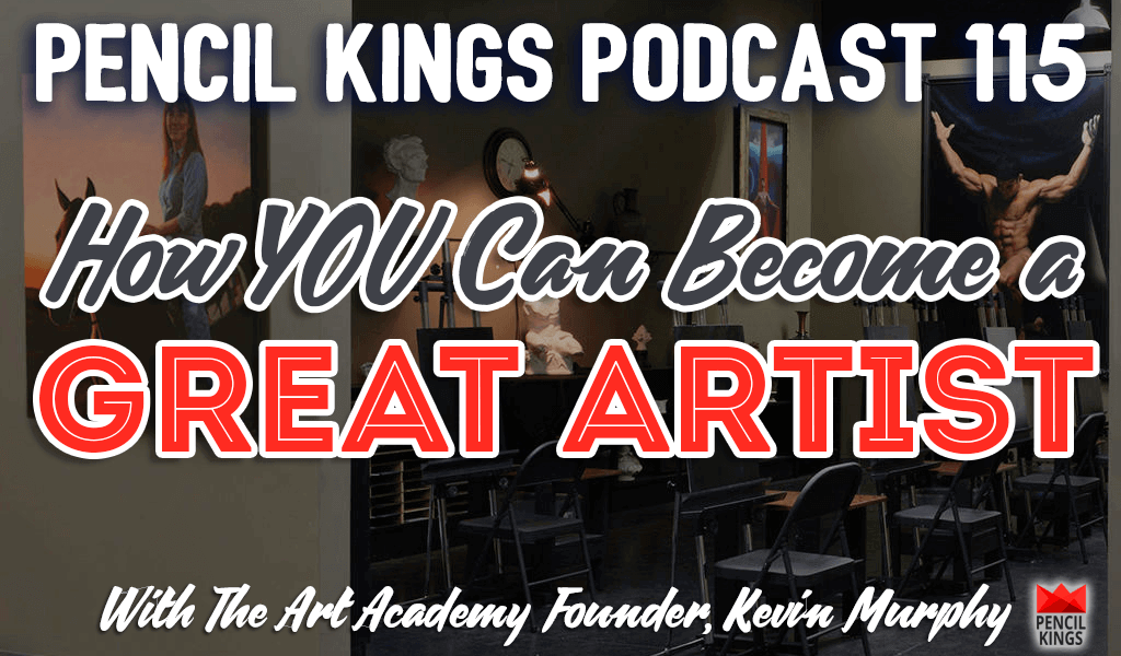 PK 115: How YOU Can Become a Great Artist - Interview With Kevin Murphy, Founder of The Art Academy 2 pk 115 how you can become a great artist pencil kings podcast pk
