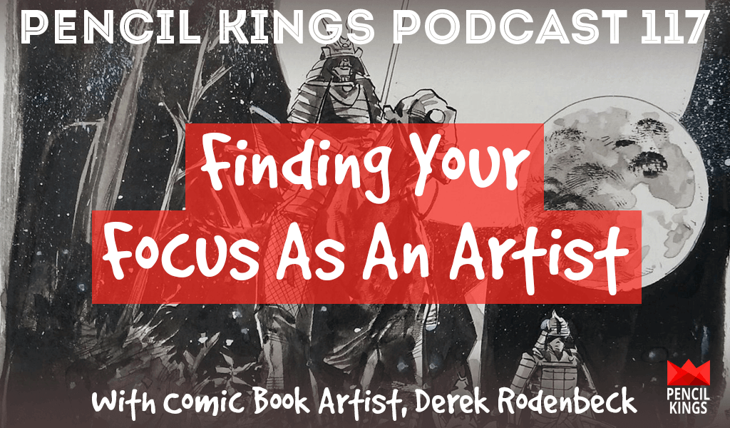PK 117: Finding Your Focus as an Artist – With Derek Rodenbeck 2 pk 117 finding your focus as an artist pencil kings podcast pk