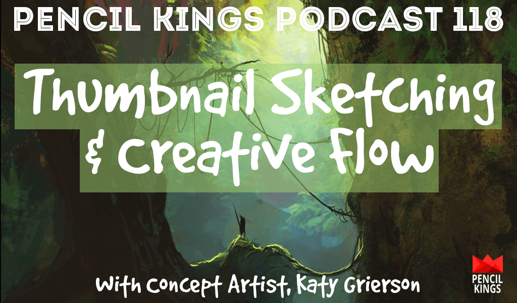 PK 118: Thumbnail Sketching and Creative Flow - Interview With Concept Artist, Katy Grierson 2 pk 118 thumbnail sketching katy grierson pencil kings podcast pk