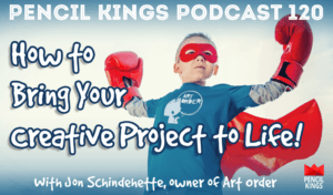pk_120_how-to-bring-your-creative-project-to-life-pencil-kings-podcast-pk 3 pk 120 how to bring your creative project to life pencil kings podcast pk