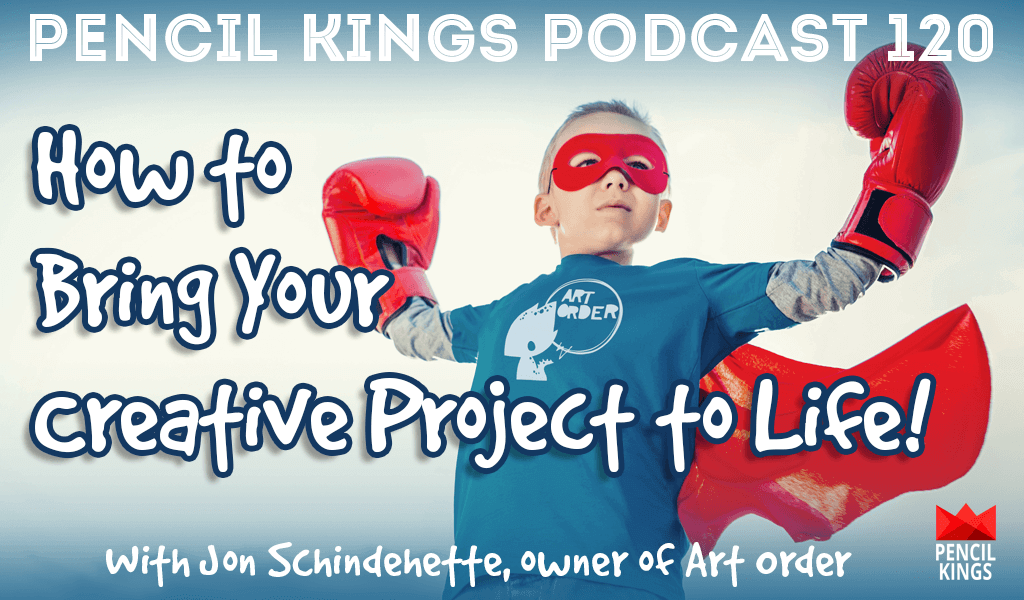PK 120: How to bring your creative project to life - Interview with Jon Schindehette, Owner of Art Order 2 pk 120 how to bring your creative project to life pencil kings podcast pk
