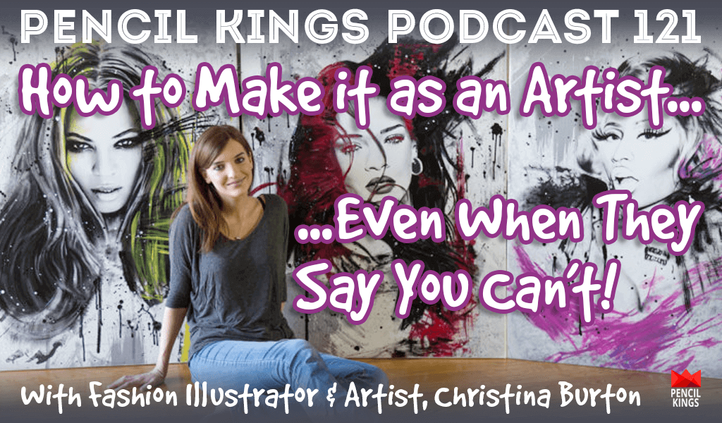 PK 121: How to Make it as an Artist, Even When They Say You Can't!  With Fashion Illustrator, Christina Burton 2 pk 121 how to make it as an artist pencil kings podcast pk