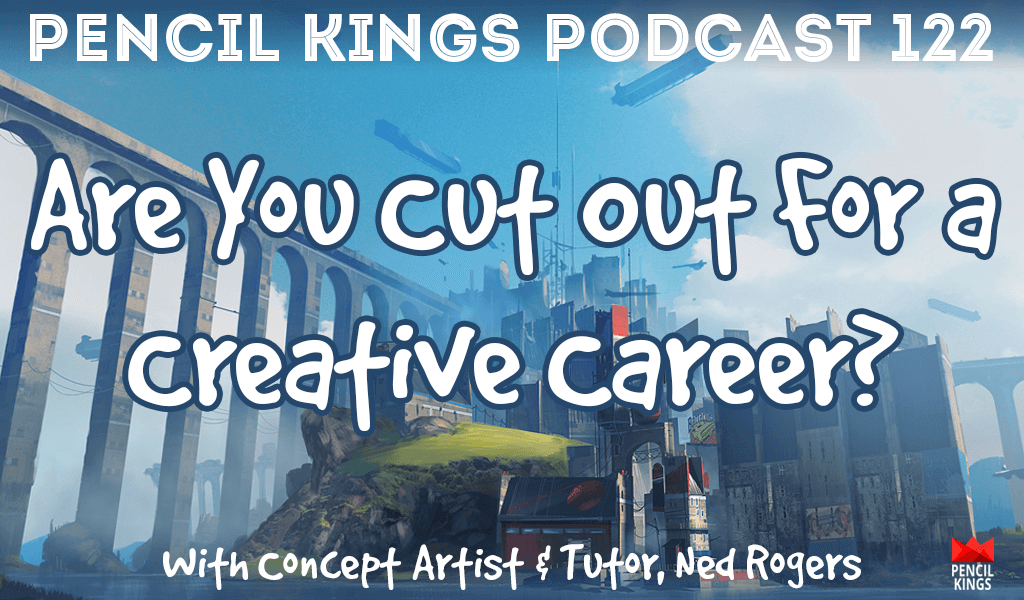PK 122: Are you cut out for a Creative Career? Interview with Concept Artist, Ned Rogers 2 pk 122 are you cut out for a creative career pencil kings podcast pk