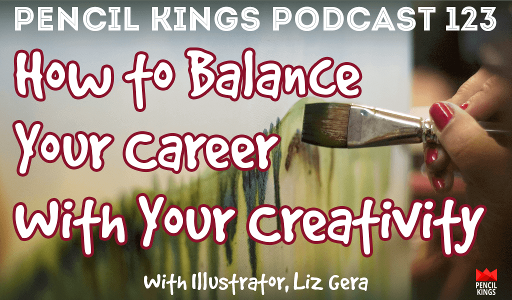 PK 123: How to Balance Your Career With Your Creativity - Interview with Illustrator, Liz Gera 2 pk 123 balance career wth creativity pencil kings podcast pk