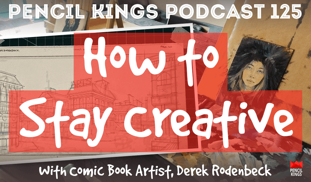 PK 125: How to Stay Creative - Even When Things Don't go to Plan! With Illustrator, Derek Rodenbeck 2 pk 125 how to stay creative pencil kings podcast pk