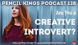 pk_128_are-you-a-creative-introvert-cat-rose-pencil-kings-podcast-pk 3 pk 128 are you a creative introvert cat rose pencil kings podcast pk