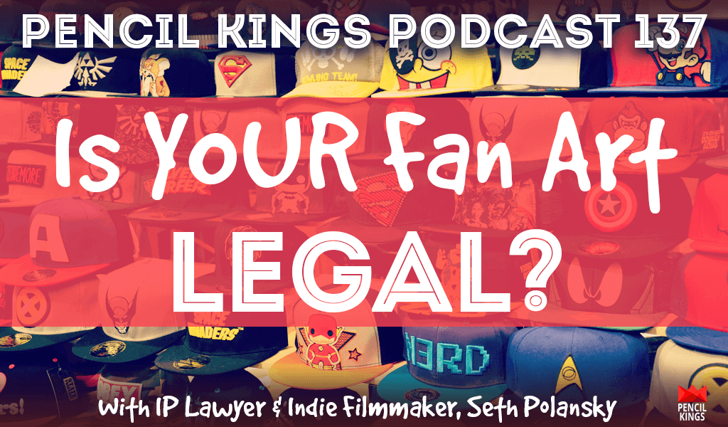 PK 137: Is your fan art legal? Let's ask an IP Lawyer. Interview With IP Lawyer and Indie Filmmaker, Seth Polansky 2 pk 137 is your fan art legal pencil kings podcast