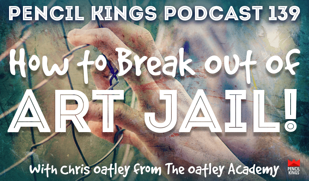 PK 139: How to Break Out of Art Jail - Interview With Chris Oatley from The Oatley Academy 2 pk 139 how to break out of art jail pencil kings podcast
