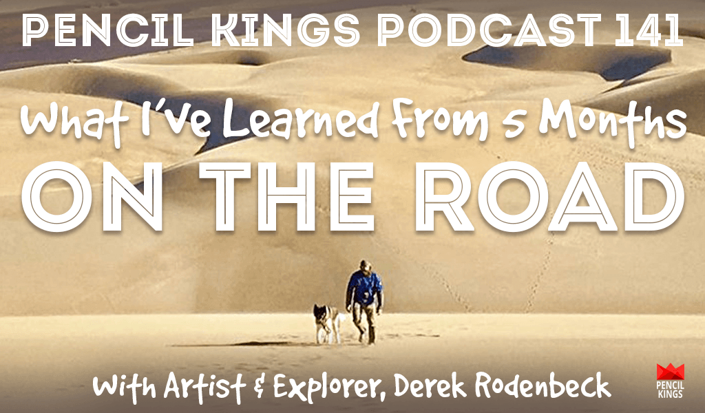 PK 141: Creativity and Travel - What I've learned from 5 months on the road. Interview with Artist, Blogger and Traveller, Derek Rodenbeck. 2 pk 141 creativity and travel derek rodenbeck pencil kings podcast