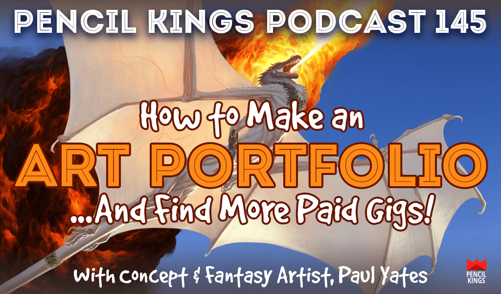 PK 145: How to Make an Art Portfolio…And Find More Paid Gigs! Interview With Concept and Fantasy Artist, Paul Yates. 2 pk 145 how to make an art portfolio pencil kings podcast