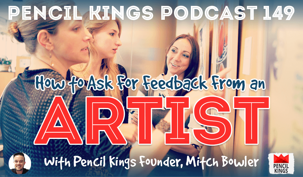 PK 149: How to ask for Feedback From an Artist. Interview With Pencil Kings Founder, Mitch Bowler 2 pk 149 how to ask for feedback pencil kings podcast